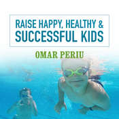 Raise Happy, Healthy & Successful Kids, by Omar Periu