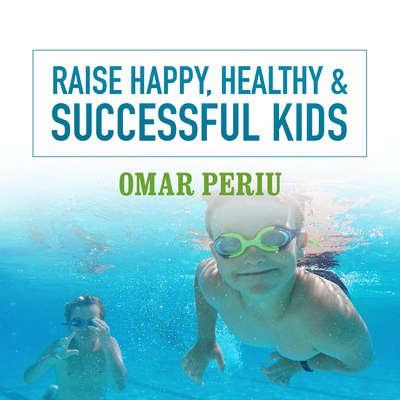 Raise Happy, Healthy & Successful Kids Audiobook, by Omar Periu