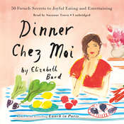 Dinner chez Moi: 50 French Secrets to Joyful Eating and Entertaining Audiobook, by Elizabeth Bard