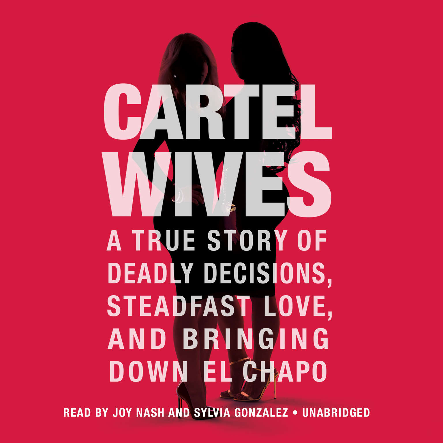 Printable Cartel Wives: A True Story of Deadly Decisions, Steadfast Love, and Bringing Down El Chapo Audiobook Cover Art