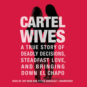 Cartel Wives: A True Story of Deadly Decisions, Steadfast Love, and Bringing Down El Chapo Audiobook, by Mia Flores, Olivia Flores