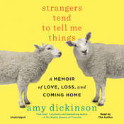 Strangers Tend to Tell Me Things: A Memoir of Love, Loss, and Coming Home, by Amy Dickinson