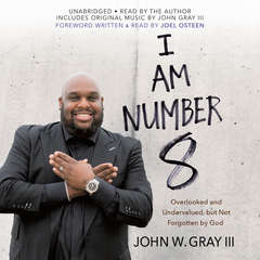 I Am Number 8: Overlooked and Undervalued, but Not Forgotten by God Audiobook, by John Gray