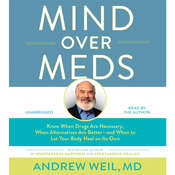 Mind over Meds: Know When Drugs Are Necessary, When Alternatives Are Better – and When to Let Your Body Heal on Its Own Audiobook, by Andrew Weil