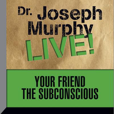 Your Friend the Subconscious: Dr. Joseph Murphy LIVE! Audiobook, by Joseph Murphy