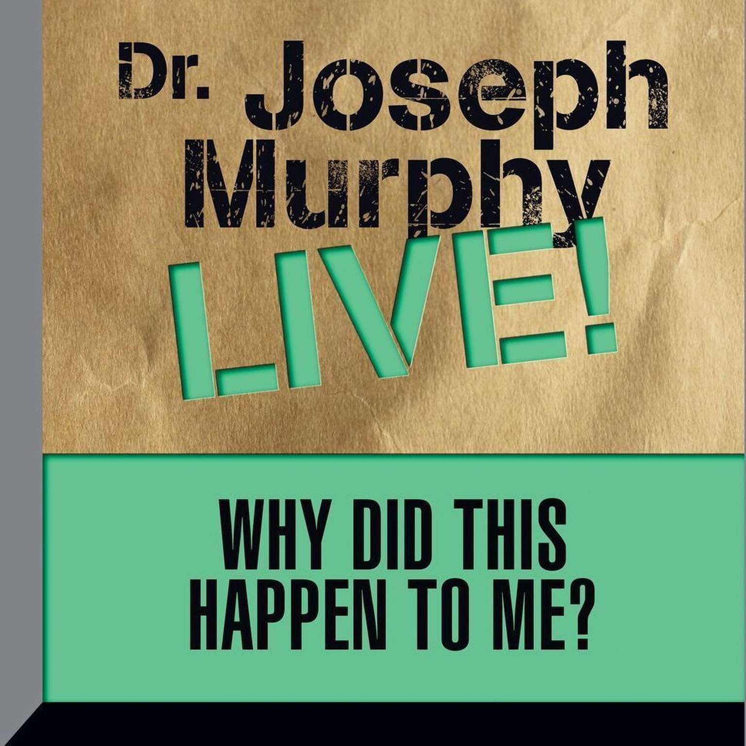 Printable Why Did This Happen to Me: Dr. Joseph Murphy LIVE! Audiobook Cover Art