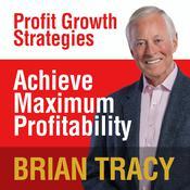 Achieve Maximum Profitability: Profit Growth Strategies Audiobook, by Brian Tracy