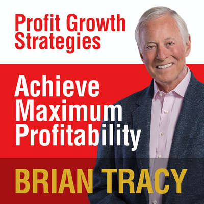 Achieve Maximum Profitability: Profit Growth Strategies Audiobook, by Brian Tracy