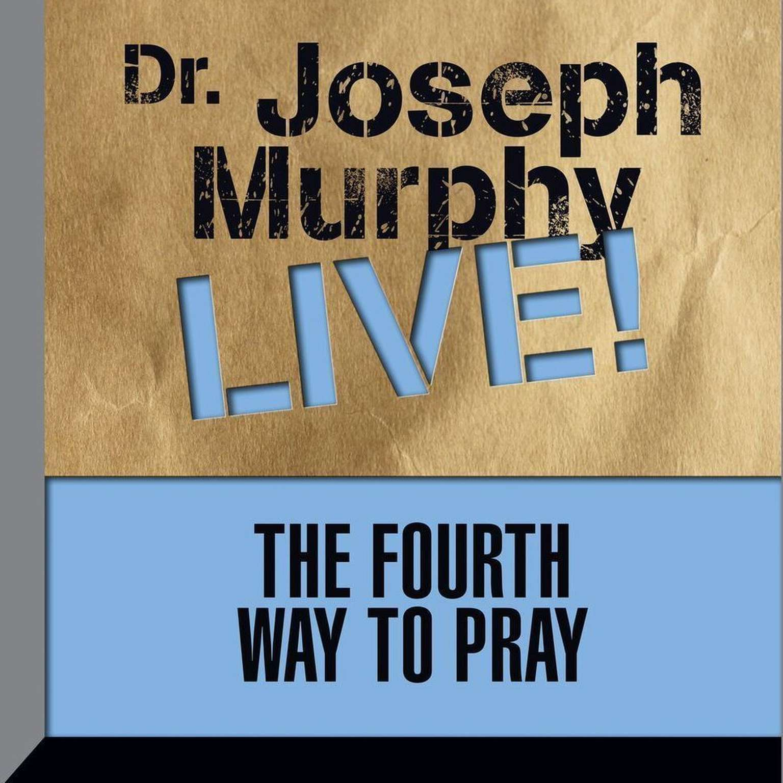 Printable The Fourth Way to Pray: Dr. Joseph Murphy LIVE! Audiobook Cover Art
