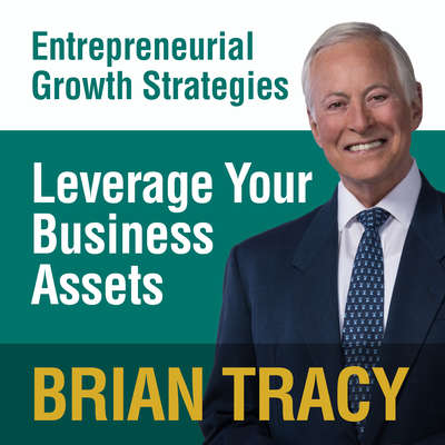 Leverage Your Business Assets: Entrepreneural Growth Strategies Audiobook, by Brian Tracy