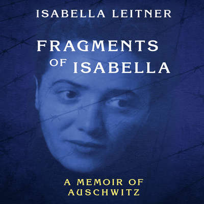 Fragments of Isabella : A Memoir of Auschwitz Audiobook, by