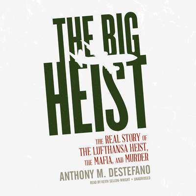 The Big Heist: The Real Story of the Lufthansa Heist, the Mafia, and Murder Audiobook, by Anthony M. DeStefano