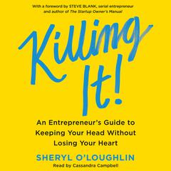 Killing It: An Entrepreneurs Guide to Keeping Your Head Without Losing Your Heart Audiobook, by Sheryl O'Loughlin