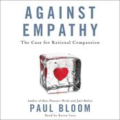 Against Empathy: The Case for Rational Compassion, by Paul Bloom