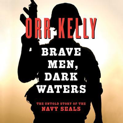 Brave Men Dark Waters Audiobook, by Orr Kelly