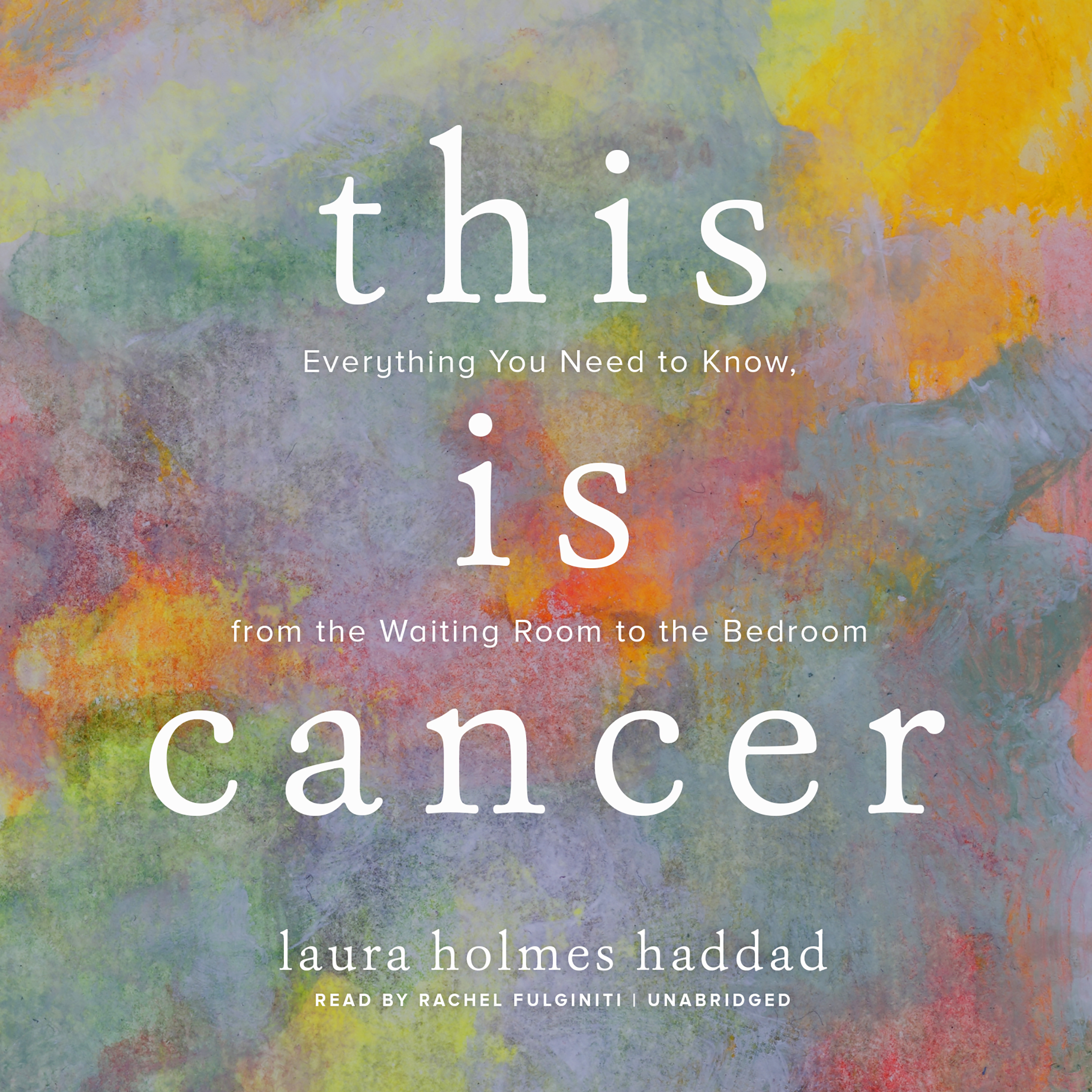 Printable This Is Cancer: Everything You Need to Know, from the Waiting Room to the Bedroom Audiobook Cover Art