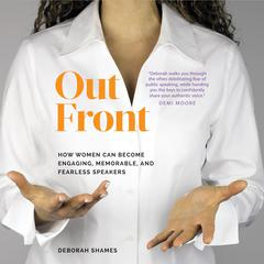 Out Front: How Women Can Become Engaging, Memorable, and Fearless Speakers Audiobook, by Deborah Shames