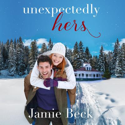 Unexpectedly Hers Audiobook, by Jamie Beck