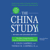 The China Study, Revised and Expanded Edition: The Most Comprehensive Study of Nutrition Ever Conducted and the Startling Implications for Diet, Weight Loss, and Long-Term Health, by T. Colin Campbell, Thomas M. Campbell