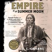 Empire of the Summer Moon: Quanah Parker and the Rise and Fall of the Comanches, the Most Powerful Indian Tribe in American History, by S. C. Gwynne