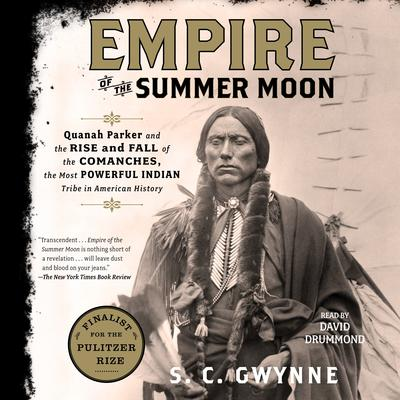 Empire of the Summer Moon: Quanah Parker and the Rise and Fall of the Comanches, the Most Powerful Indian Tribe in American History Audiobook, by S. C. Gwynne