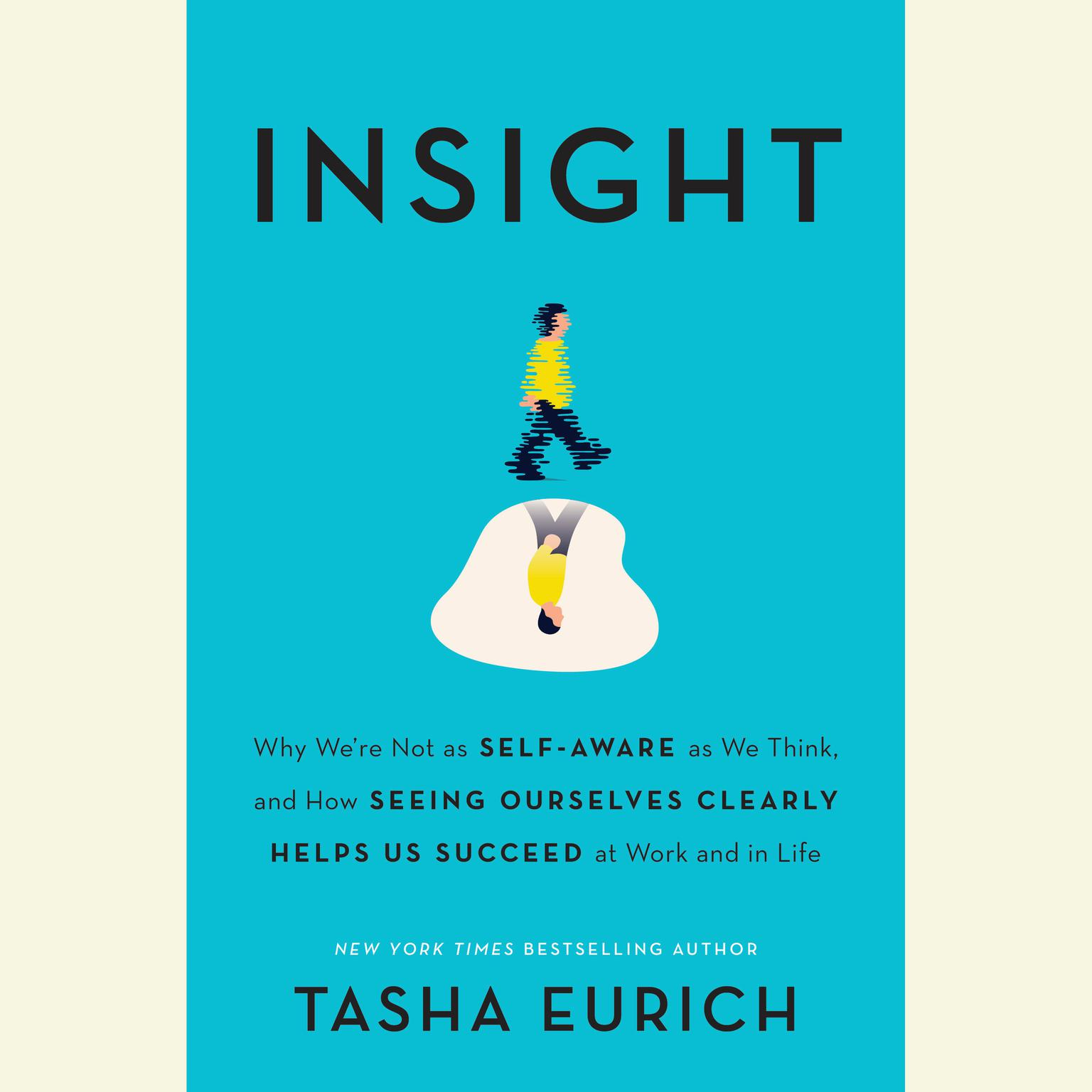 Printable Insight: Why We're Not as Self-Aware as We Think, and How Seeing Ourselves Clearly Helps Us Succeed at Work and in Life Audiobook Cover Art
