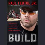 The Build: Designing My Life of Choppers, Family, and Faith, by Paul Teutul