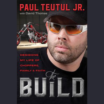 The Build: Designing My Life of Choppers, Family, and Faith Audiobook, by Paul Teutul