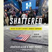 Shattered: Inside Hillary Clintons Doomed Campaign Audiobook, by Jonathan Allen
