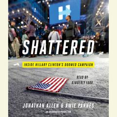 Shattered: Inside Hillary Clintons Doomed Campaign Audiobook, by Jonathan Allen, Amie Parnes