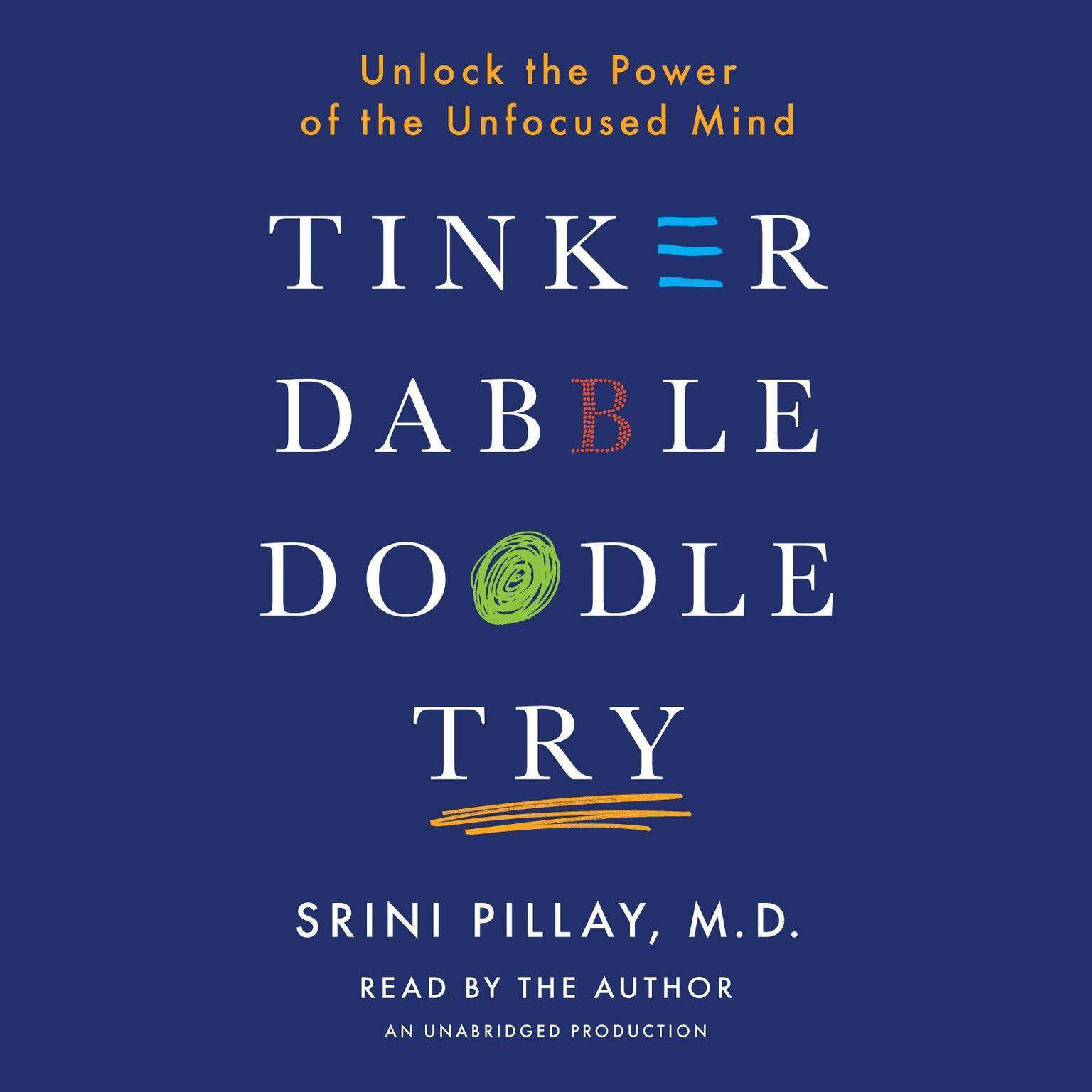 Printable Tinker Dabble Doodle Try: Unlock the Power of the Unfocused Mind Audiobook Cover Art