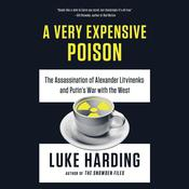 A Very Expensive Poison: The Assassination of Alexander Litvinenko and Putins War with the West Audiobook, by Luke Harding