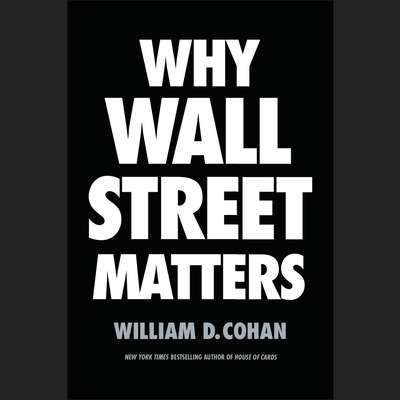 Why Wall Street Matters Audiobook, by William D. Cohan