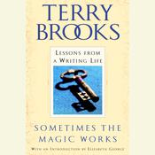 Sometimes the Magic Works: Lessons from a Writing Life Audiobook, by Terry Brooks