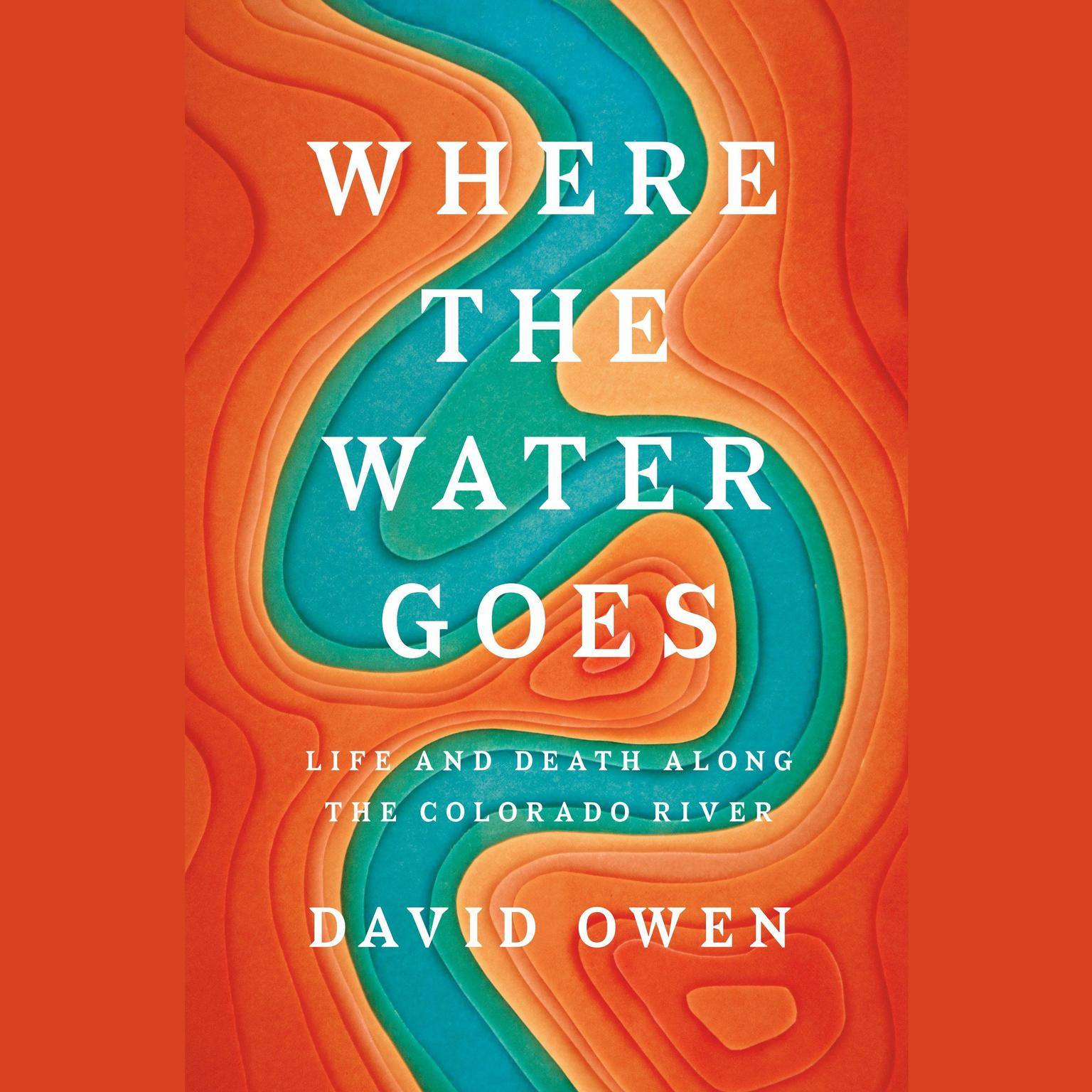 Printable Where the Water Goes: Life and Death Along the Colorado River Audiobook Cover Art