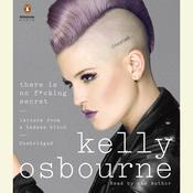 There Is No F*cking Secret: Letters From a Badass Bitch Audiobook, by Kelly Osbourne