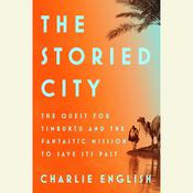 The Storied City: The Quest for Timbuktu and the Fantastic Mission to Save Its Past, by Charlie English
