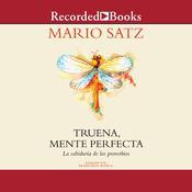 Truena, mente perfecta: La sabiduria de los proverbios Audiobook, by Mario Satz