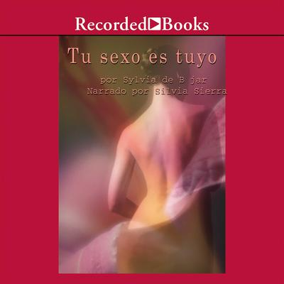 Tu sexo es tuyo Audiobook, by Sylvia De Béjar