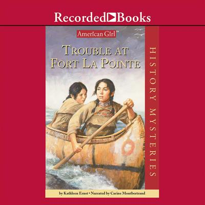 Trouble at Fort La Pointe Audiobook, by Kathleen Ernst