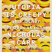 Utopia Is Creepy: And Other Provocations Audiobook, by Nicholas Carr