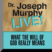 What the Will of God Really Means: Dr. Joseph Murphy LIVE! Audiobook, by Joseph Murphy
