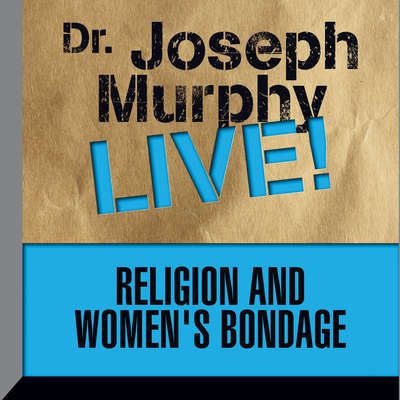 Religion and Womens Bondage: Dr. Joseph Murphy LIVE! Audiobook, by Joseph Murphy