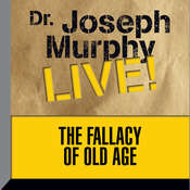 The Fallacy of Old Age: Dr. Joseph Murphy LIVE!, by Joseph Murphy