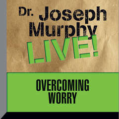Overcoming Worry: Dr. Joseph Murphy LIVE! Audiobook, by Joseph Murphy
