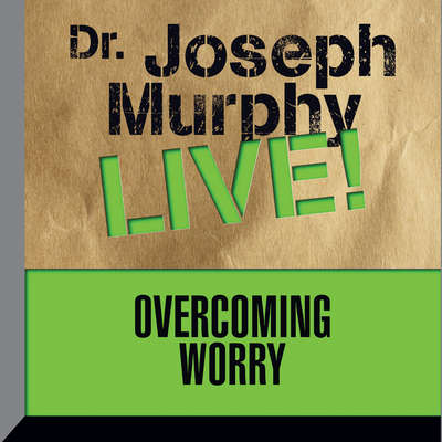 Overcoming Worry: Dr. Joseph Murphy LIVE! Audiobook, by