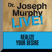 Realize Your Desire: Dr. Joseph Murphy LIVE!, by Joseph Murphy