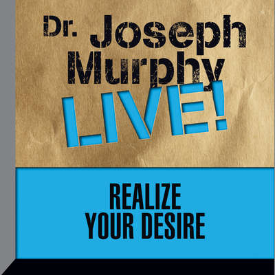 Realize Your Desire: Dr. Joseph Murphy LIVE! Audiobook, by Joseph Murphy