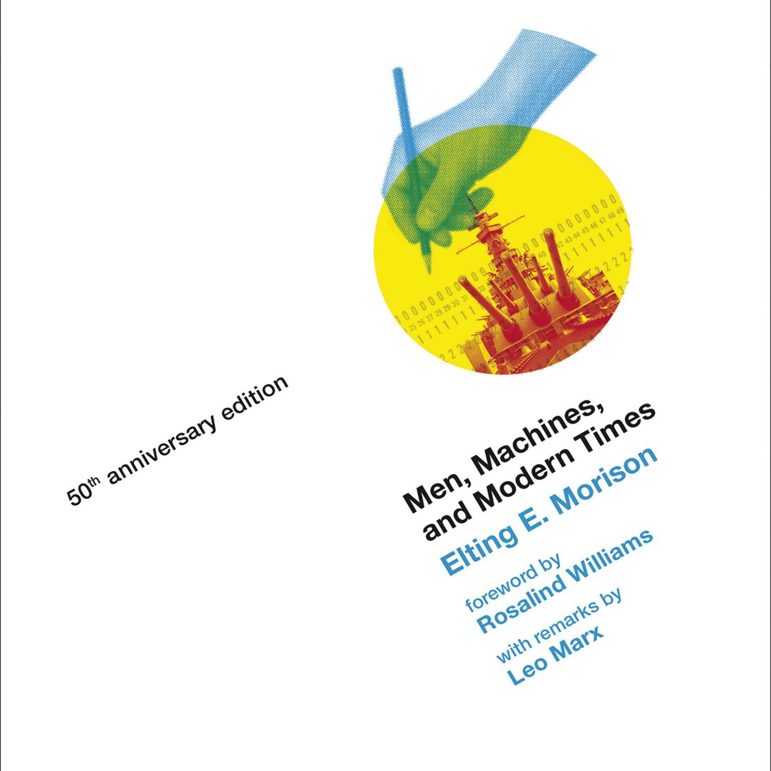 Men, Machines, and Modern Times, 50th Anniversary Edition: 50th Anniversary Edition Audiobook, by Elting E. Morison