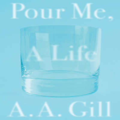 Pour Me a Life Audiobook, by A. A. Gill